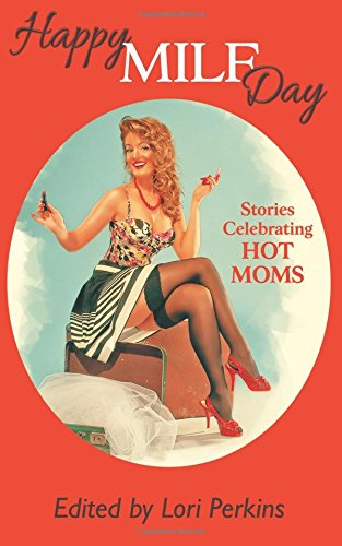 Happy MILF Day: Stories Celebrating Hot Moms book cover - speculative fiction, love anthology